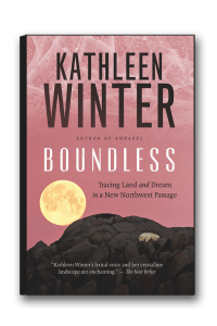 Boundless: Tracing Land and Dream in a New Northwest PassageKathleen Winter(House of Anansi Press)
