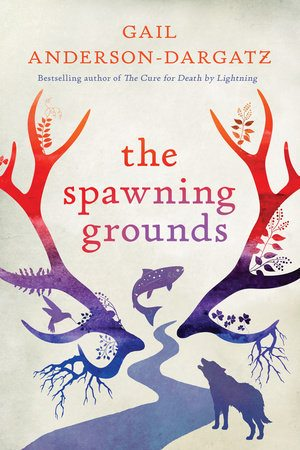 The Spawning Grounds Gail Anderson-Dargatz July 2016 reviews