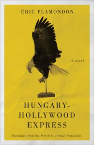 Hungary- Hollywood Express, Éric Plamondon; Dimitri Nasrallah, trans. (Véhicule Press)