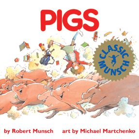 Pigs by Robert Munsch, illustrated by Michael Martchenko (Annick Press, 1989)
