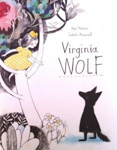 Virginia Wolf by Kyo Maclear; Isabelle Arsenault, illus. (Kids Can Press)